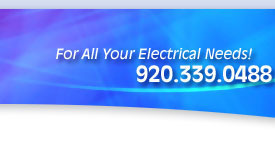 For All of Your Electrical Needs! 920.339.0488